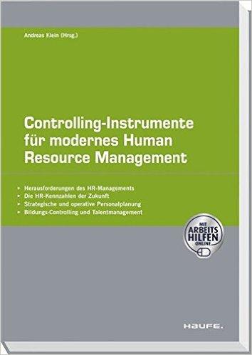 Controlling-Instrument für modernes Human Resources Management mit Arbeitshilfen ONLINE (Haufe Fachpraxis)